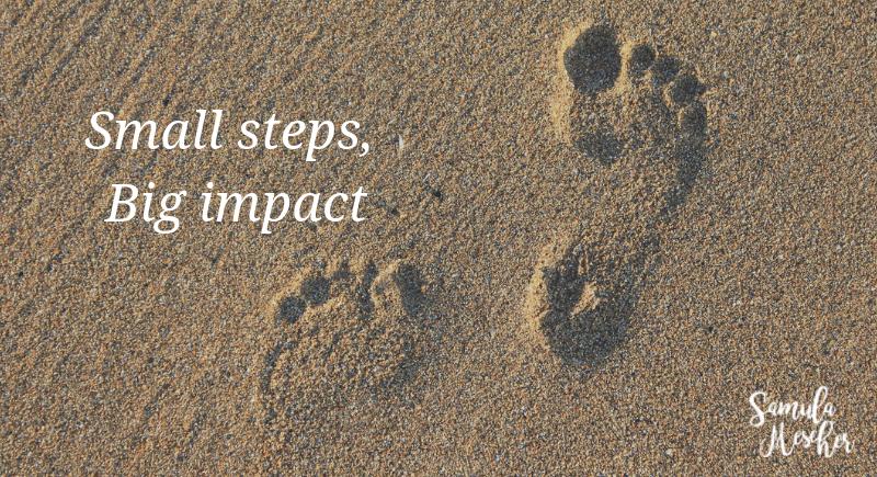 Small steps, big impact • Samula Mescher